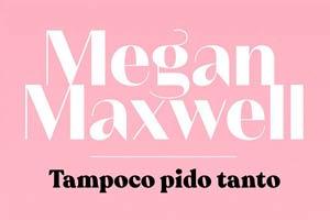 Ilustración de Como conseguir el libro Tampoco Pido Tanto de Megan Maxwell online